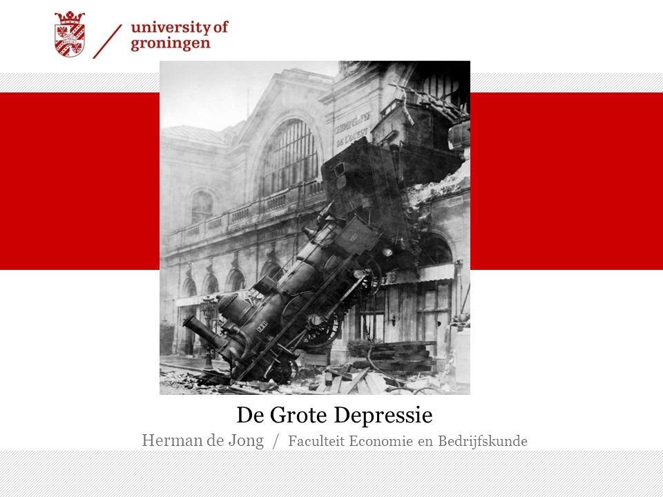 De Grote Depressie Herman de Jong / Faculteit Economie en Bedrijfskunde