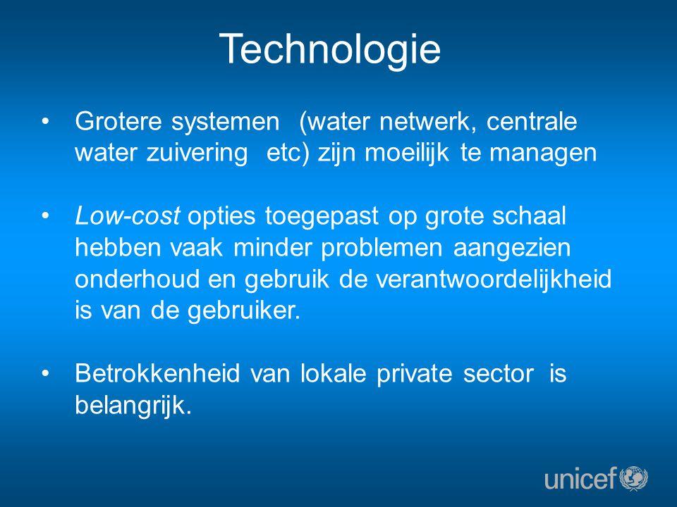 Technologie Grotere systemen (water netwerk, centrale water zuivering etc) zijn moeilijk te managen Low-cost opties toegepast op grote schaal hebben vaak minder problemen aangezien onderhoud en gebruik de verantwoordelijkheid is van de gebruiker.