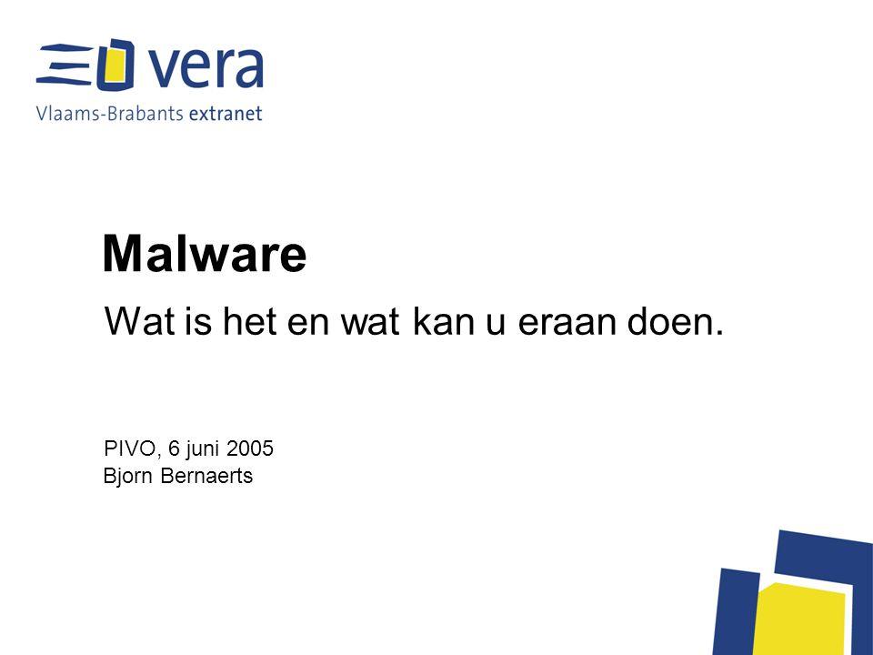 Malware Wat is het en wat kan u eraan doen. Bjorn Bernaerts PIVO, 6 juni 2005