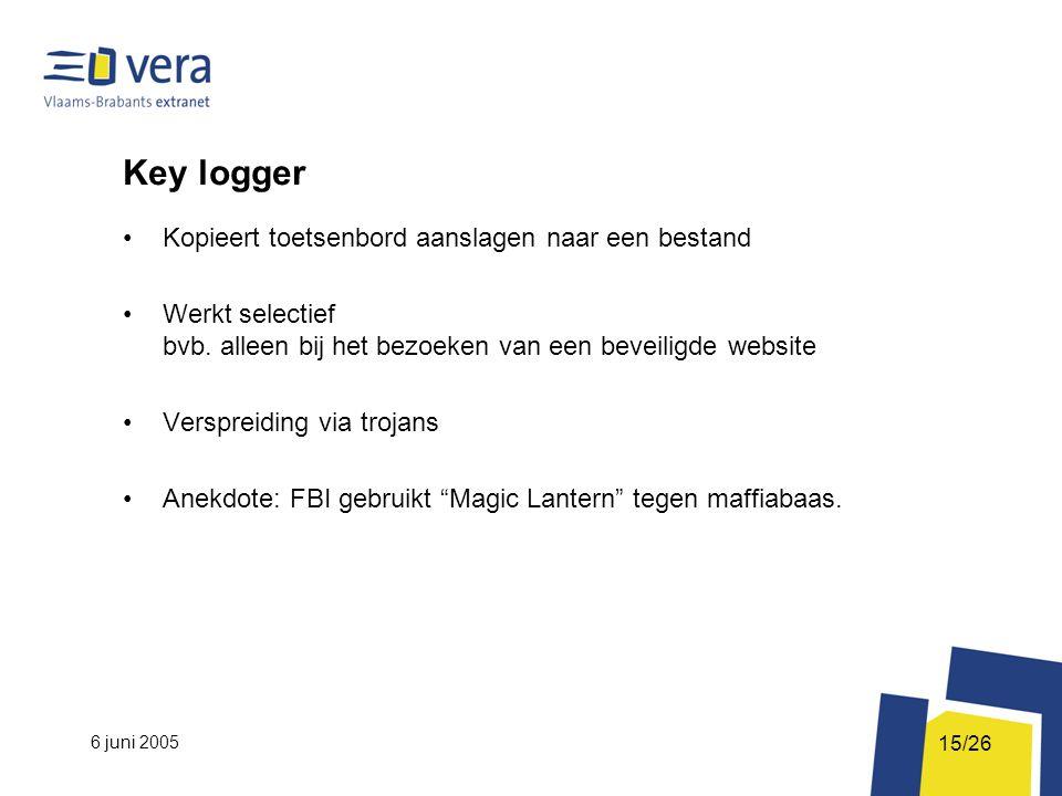 6 juni 2005 15/26 Key logger Kopieert toetsenbord aanslagen naar een bestand Werkt selectief bvb.
