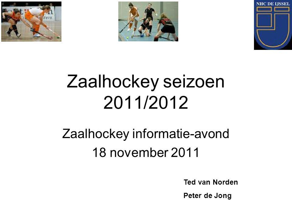 Zaalhockey seizoen 2011/2012 Zaalhockey informatie-avond 18 november 2011 Ted van Norden Peter de Jong