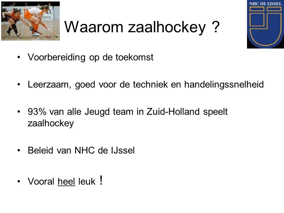 Waarom zaalhockey ? Voorbereiding op de toekomst Leerzaam, goed voor de techniek en handelingssnelheid 93% van alle Jeugd team in Zuid-Holland speelt