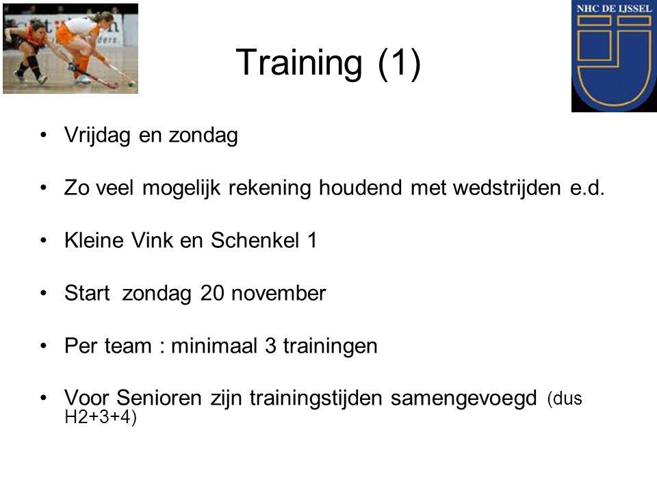 Training (1) Vrijdag en zondag Zo veel mogelijk rekening houdend met wedstrijden e.d. Kleine Vink en Schenkel 1 Start zondag 20 november Per team : mi