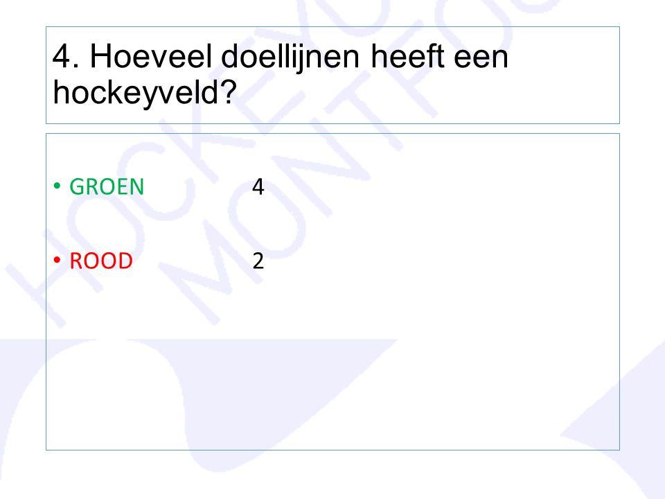 4. Hoeveel doellijnen heeft een hockeyveld? GROEN4 ROOD2
