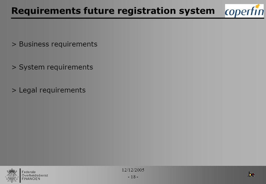 12/12/2005 - 18 - Requirements future registration system >Business requirements >System requirements >Legal requirements
