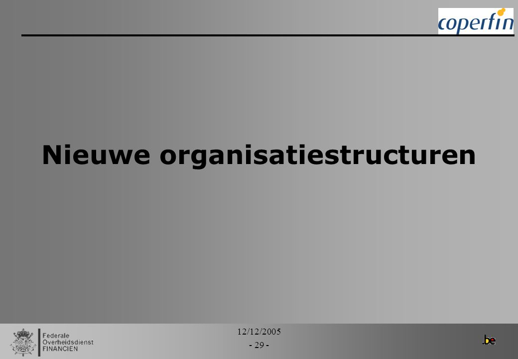12/12/2005 - 29 - Nieuwe organisatiestructuren