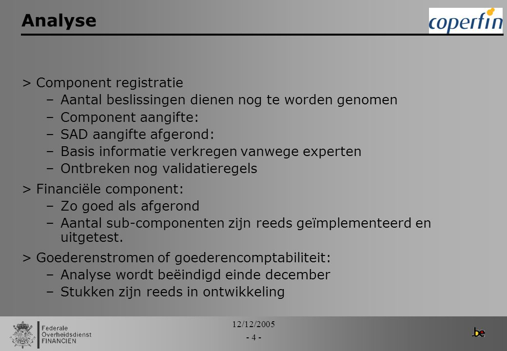 12/12/2005 - 15 - EORI - Deliverables >Study of the As-Is situation >Recommendation for the To Be solution >Requirements for the chosen To Be solution >System development >Process roll out