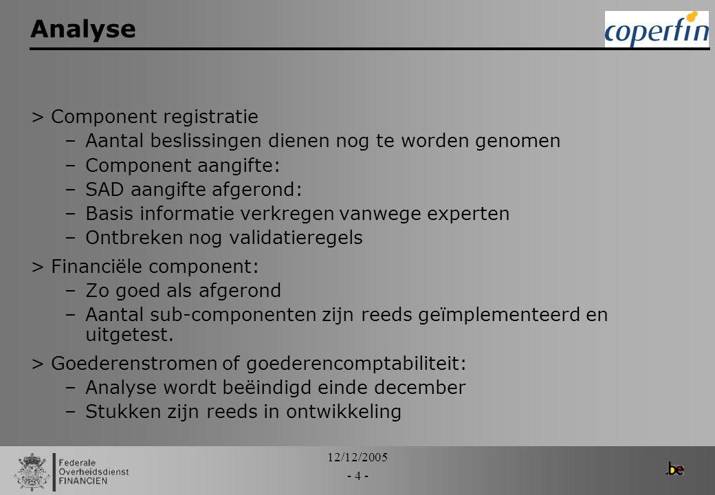 12/12/2005 - 4 - Analyse >Component registratie –Aantal beslissingen dienen nog te worden genomen –Component aangifte: –SAD aangifte afgerond: –Basis
