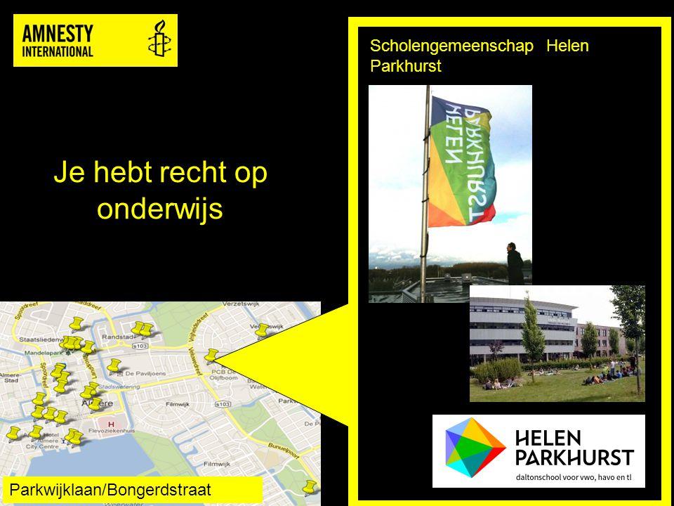 Je hebt recht op onderwijs Scholengemeenschap Helen Parkhurst Parkwijklaan/Bongerdstraat