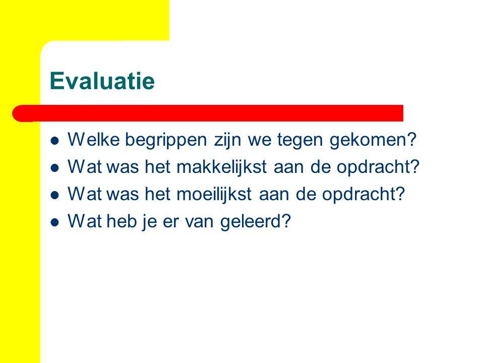 Evaluatie Welke begrippen zijn we tegen gekomen? Wat was het makkelijkst aan de opdracht? Wat was het moeilijkst aan de opdracht? Wat heb je er van ge
