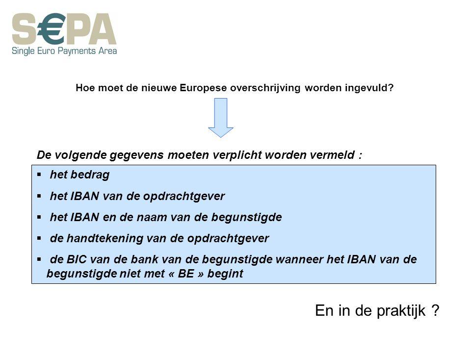 Hoe moet de nieuwe Europese overschrijving worden ingevuld?  het bedrag  het IBAN van de opdrachtgever  het IBAN en de naam van de begunstigde  de