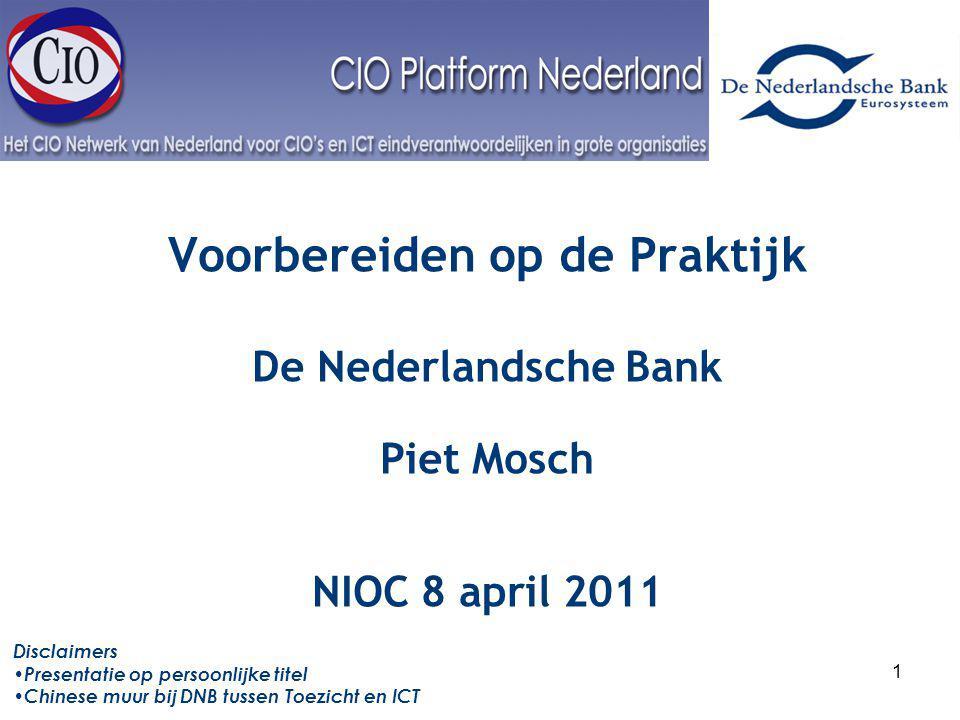 Interest Groep 1 Voorbereiden op de Praktijk De Nederlandsche Bank Piet Mosch NIOC 8 april 2011 Disclaimers Presentatie op persoonlijke titel Chinese muur bij DNB tussen Toezicht en ICT