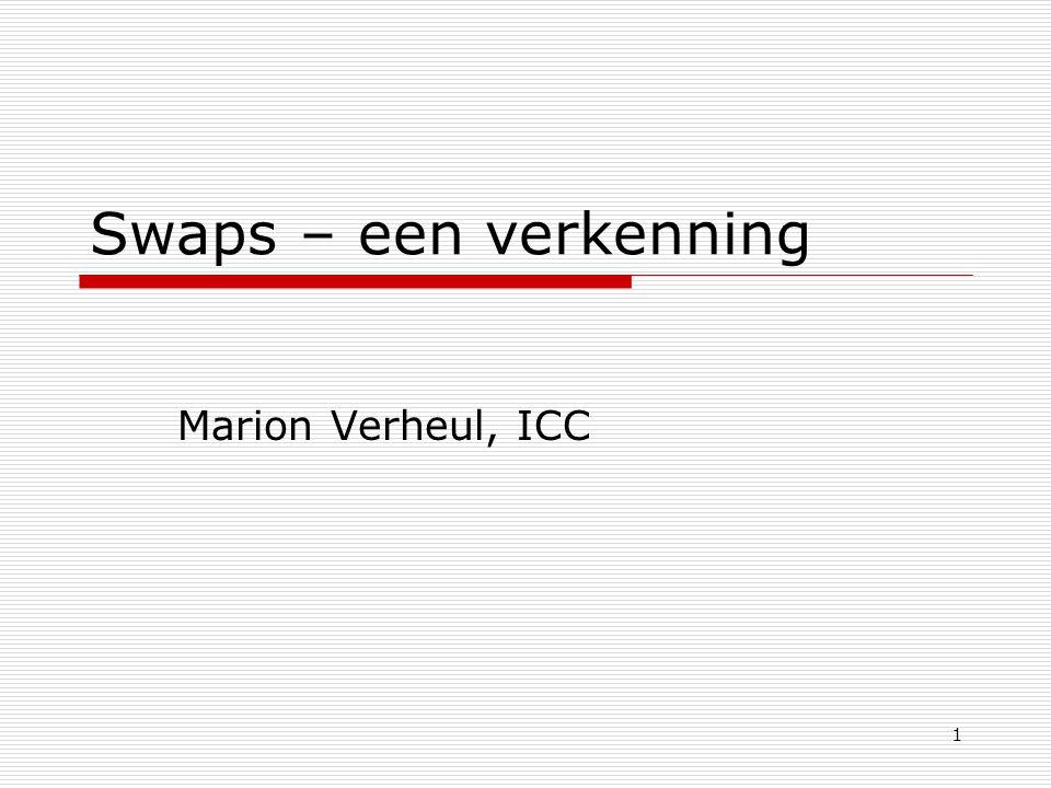 1 Swaps – een verkenning Marion Verheul, ICC