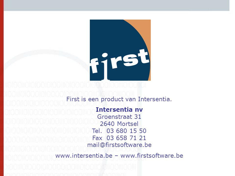 Contact First is een product van Intersentia. Intersentia nv Groenstraat 31 2640 Mortsel Tel. 03 680 15 50 Fax 03 658 71 21 mail@firstsoftware.be www.