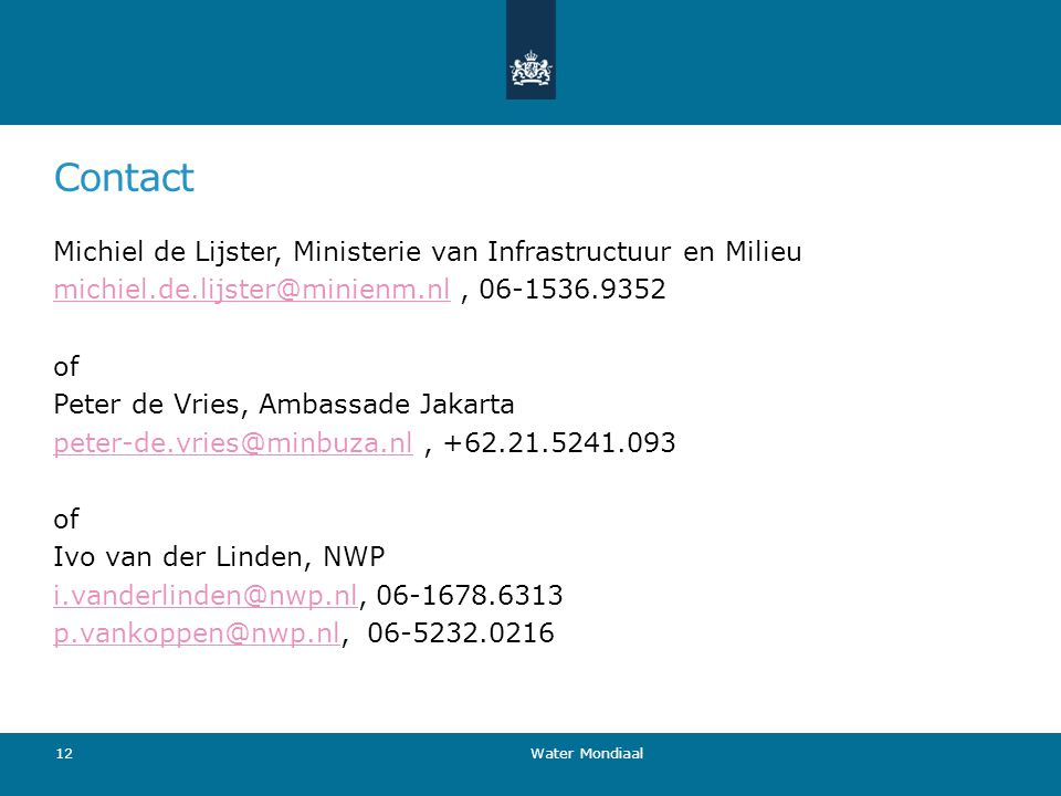 Contact Michiel de Lijster, Ministerie van Infrastructuur en Milieu michiel.de.lijster@minienm.nlmichiel.de.lijster@minienm.nl, 06-1536.9352 of Peter