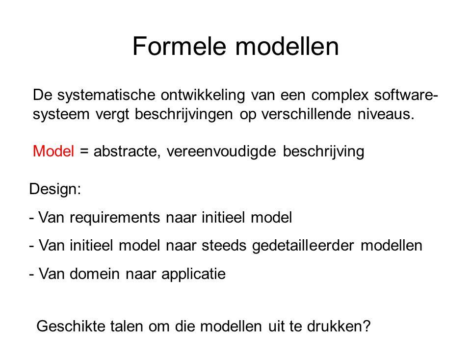 Formele modellen De systematische ontwikkeling van een complex software- systeem vergt beschrijvingen op verschillende niveaus.