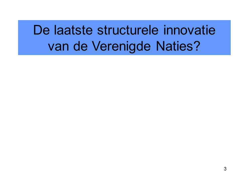 3 De laatste structurele innovatie van de Verenigde Naties?