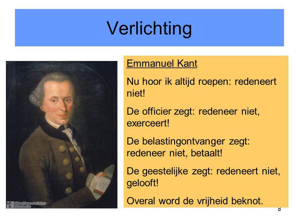 8 Verlichting Emmanuel Kant Nu hoor ik altijd roepen: redeneert niet! De officier zegt: redeneer niet, exerceert! De belastingontvanger zegt: redeneer