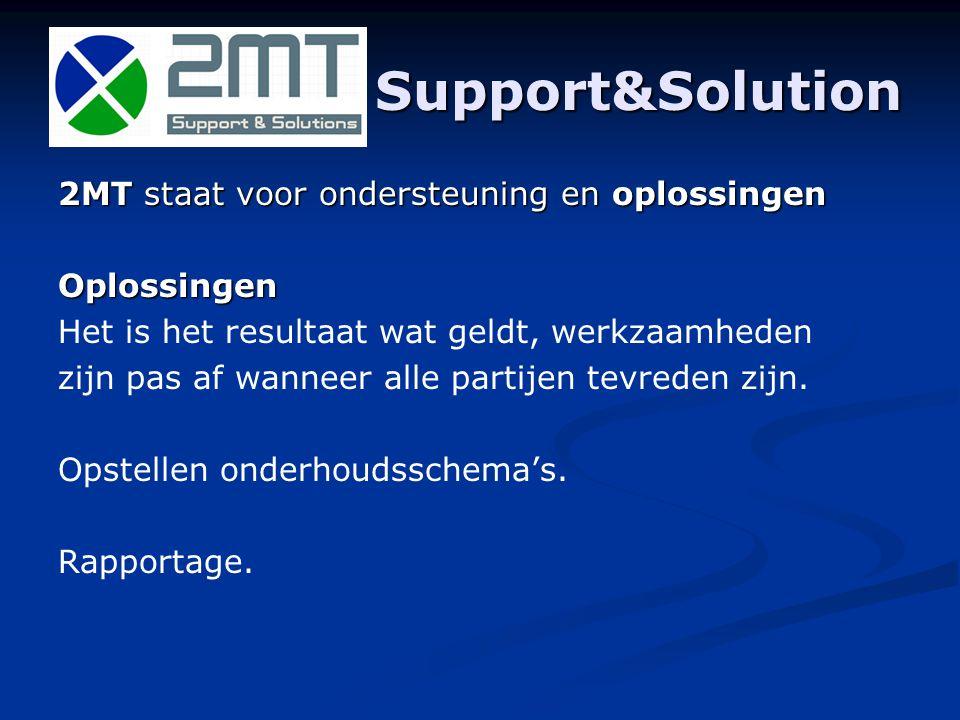 Support&Solution 2MT staat voor ondersteuning en oplossingen Ondersteuning, we werken voor uw bedrijf en zijn dus medeverantwoordelijk voor het resultaat.