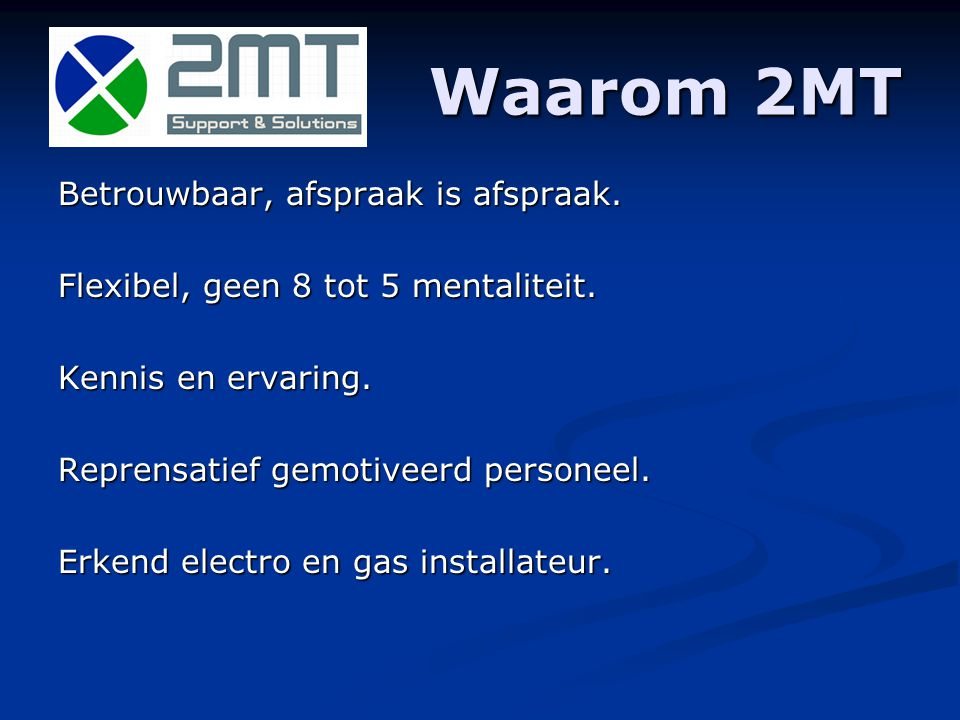 2MT staat voor ondersteuning en oplossingen Oplossingen Het is het resultaat wat geldt, werkzaamheden zijn pas af wanneer alle partijen tevreden zijn.