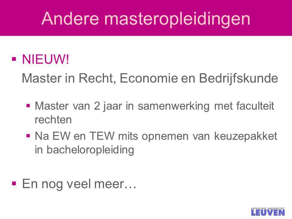 Andere masteropleidingen  NIEUW! Master in Recht, Economie en Bedrijfskunde  Master van 2 jaar in samenwerking met faculteit rechten  Na EW en TEW