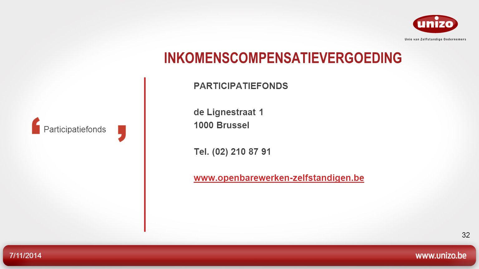 7/11/2014 32 INKOMENSCOMPENSATIEVERGOEDING PARTICIPATIEFONDS de Lignestraat 1 1000 Brussel Tel.
