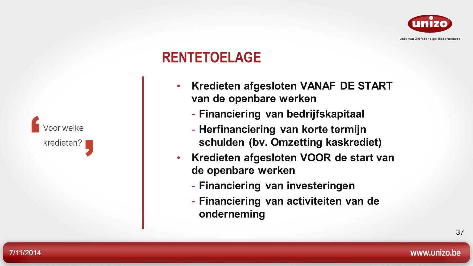 7/11/2014 37 RENTETOELAGE Kredieten afgesloten VANAF DE START van de openbare werken -Financiering van bedrijfskapitaal -Herfinanciering van korte termijn schulden (bv.