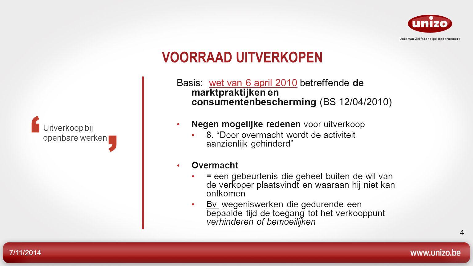 7/11/2014 4 VOORRAAD UITVERKOPEN Basis: wet van 6 april 2010 betreffende de marktpraktijken en consumentenbescherming (BS 12/04/2010)wet van 6 april 2010 Negen mogelijke redenen voor uitverkoop 8.