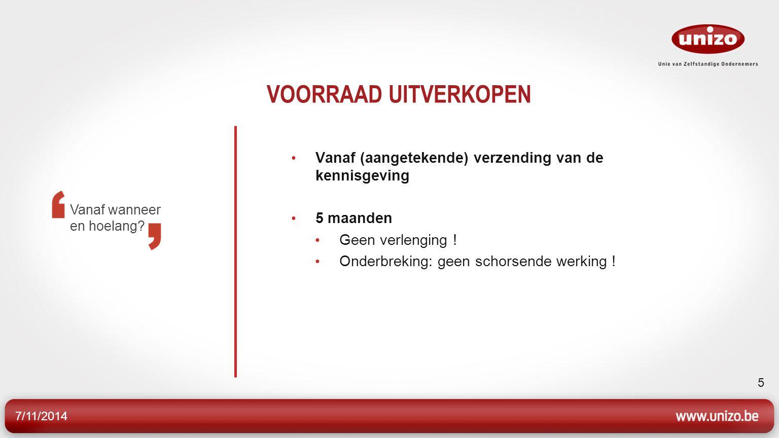 7/11/2014 5 VOORRAAD UITVERKOPEN Vanaf (aangetekende) verzending van de kennisgeving 5 maanden Geen verlenging .