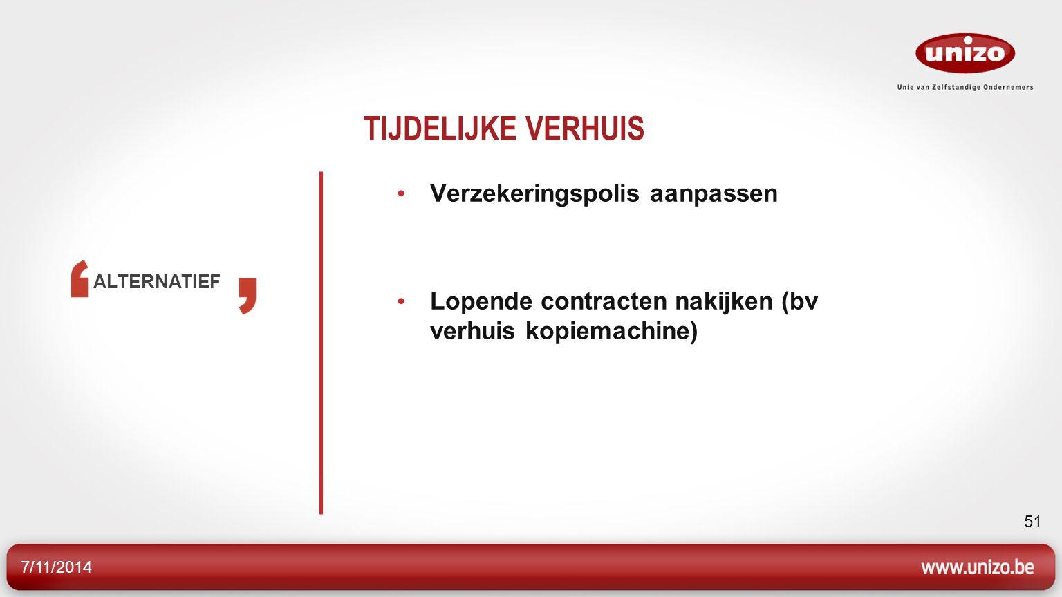 7/11/2014 51 TIJDELIJKE VERHUIS Verzekeringspolis aanpassen Lopende contracten nakijken (bv verhuis kopiemachine) ALTERNATIEF