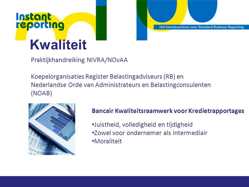 Kwaliteit Praktijkhandreiking NIVRA/NOvAA Koepelorganisaties Register Belastingadviseurs (RB) en Nederlandse Orde van Administrateurs en Belastingconsulenten (NOAB) Bancair Kwaliteitsraamwerk voor Kredietrapportages Juistheid, volledigheid en tijdigheid Zowel voor ondernemer als intermediair Moraliteit