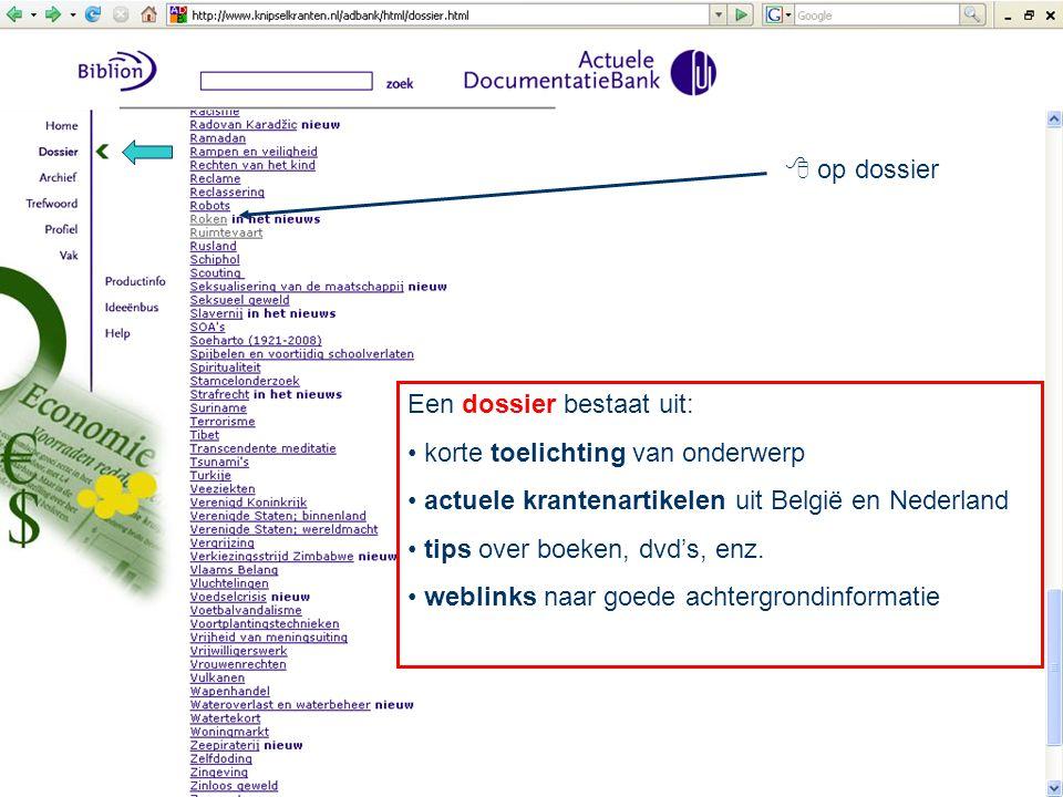  op dossier Een dossier bestaat uit: korte toelichting van onderwerp actuele krantenartikelen uit België en Nederland tips over boeken, dvd's, enz.