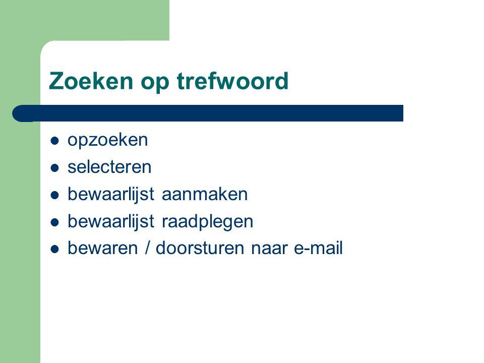 Zoeken op trefwoord opzoeken selecteren bewaarlijst aanmaken bewaarlijst raadplegen bewaren / doorsturen naar e-mail