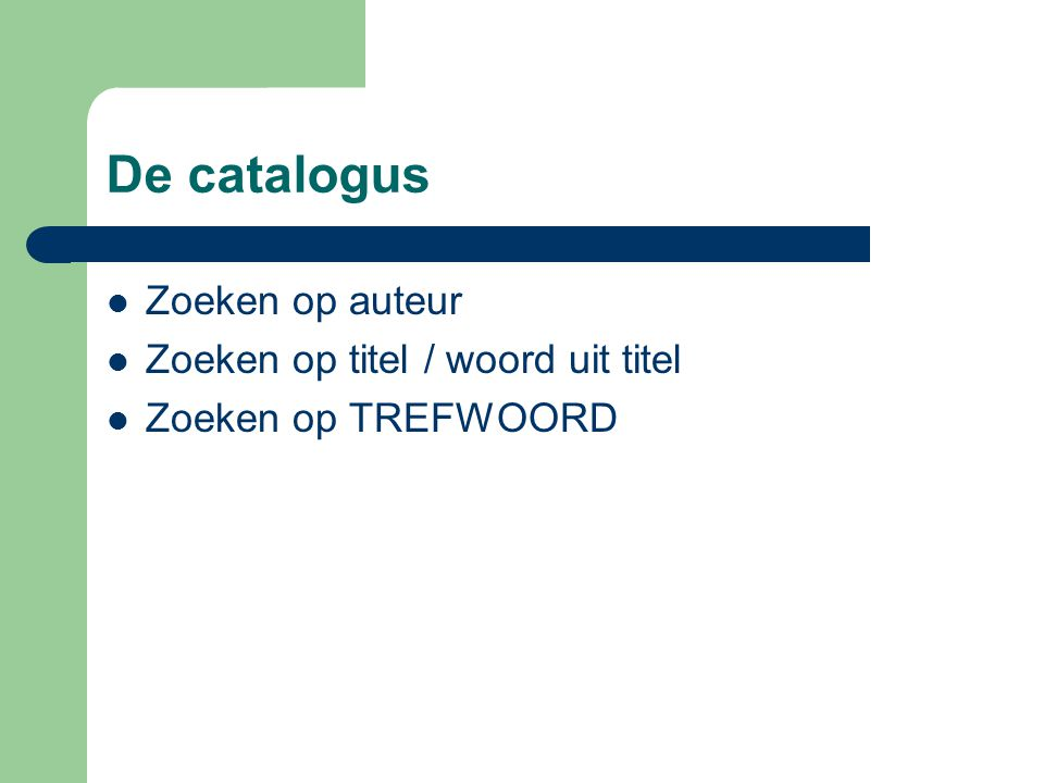 De catalogus Zoeken op auteur Zoeken op titel / woord uit titel Zoeken op TREFWOORD