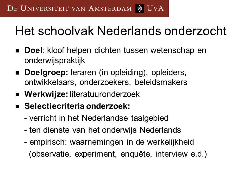 Het schoolvak Nederlands onderzocht Doel: kloof helpen dichten tussen wetenschap en onderwijspraktijk Doelgroep: leraren (in opleiding), opleiders, on
