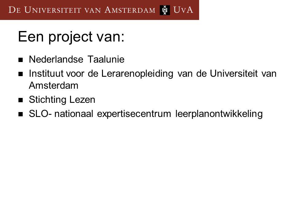 Een project van: Nederlandse Taalunie Instituut voor de Lerarenopleiding van de Universiteit van Amsterdam Stichting Lezen SLO- nationaal expertisecen