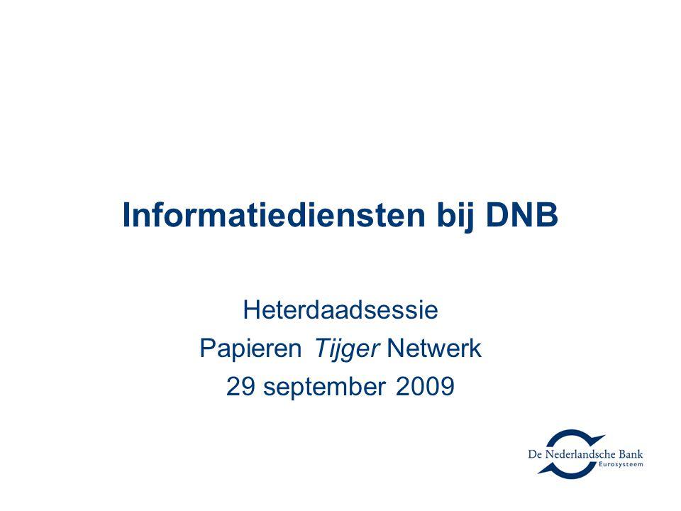 Informatiediensten bij DNB Heterdaadsessie Papieren Tijger Netwerk 29 september 2009