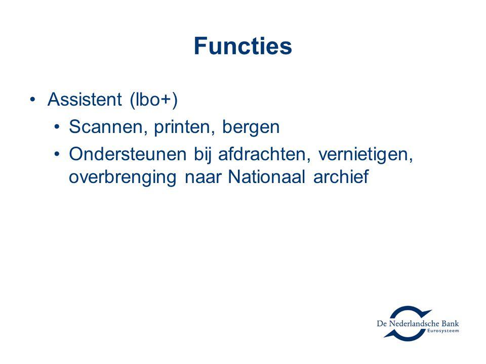 Functies Assistent (lbo+) Scannen, printen, bergen Ondersteunen bij afdrachten, vernietigen, overbrenging naar Nationaal archief
