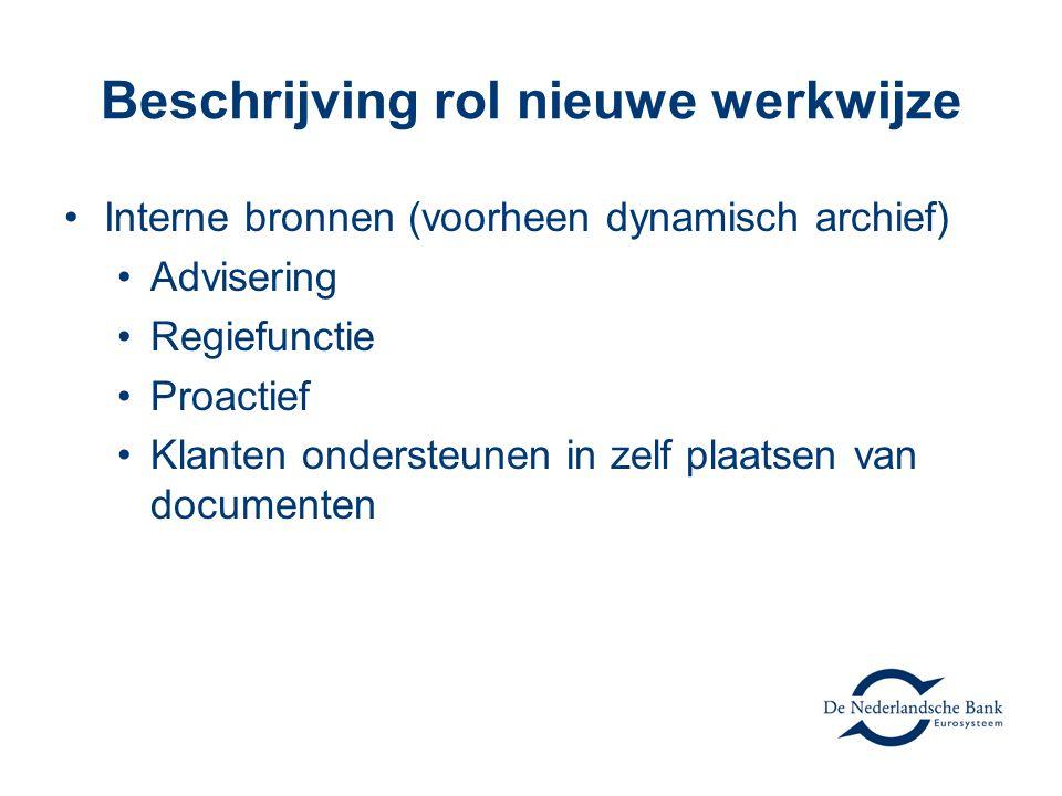 Beschrijving rol nieuwe werkwijze Interne bronnen (voorheen dynamisch archief) Advisering Regiefunctie Proactief Klanten ondersteunen in zelf plaatsen van documenten