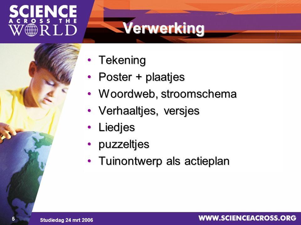 Studiedag 24 mrt 2006 5 Verwerking TekeningTekening Poster + plaatjesPoster + plaatjes Woordweb, stroomschemaWoordweb, stroomschema Verhaaltjes, versj