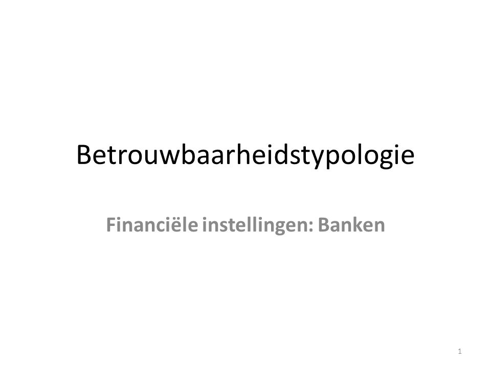 Betrouwbaarheidstypologie Financiële instellingen: Banken 1