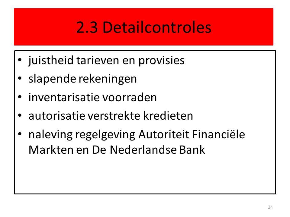2.3 Detailcontroles juistheid tarieven en provisies slapende rekeningen inventarisatie voorraden autorisatie verstrekte kredieten naleving regelgeving Autoriteit Financiële Markten en De Nederlandse Bank 24