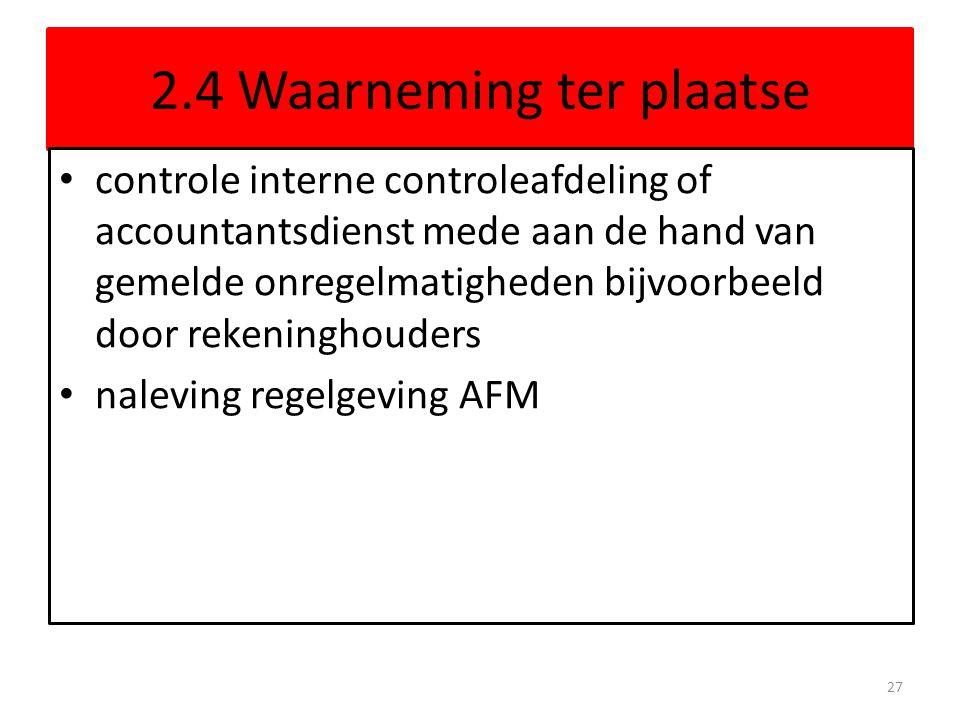 2.4 Waarneming ter plaatse controle interne controleafdeling of accountantsdienst mede aan de hand van gemelde onregelmatigheden bijvoorbeeld door rekeninghouders naleving regelgeving AFM 27