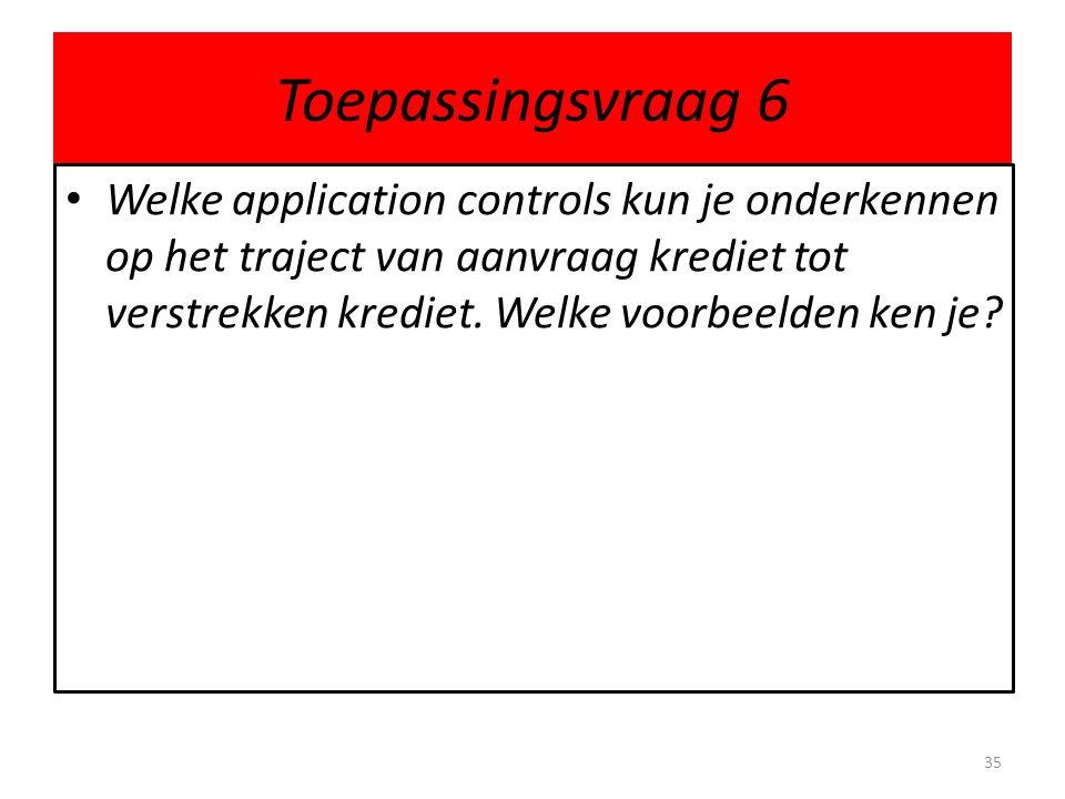Toepassingsvraag 6 Welke application controls kun je onderkennen op het traject van aanvraag krediet tot verstrekken krediet.