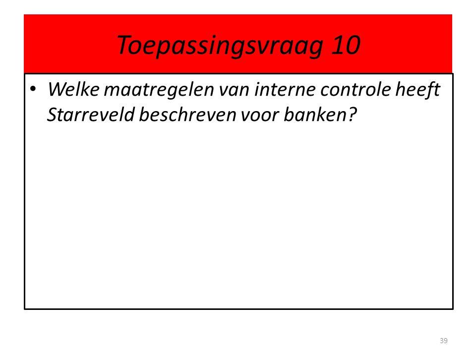 Toepassingsvraag 10 Welke maatregelen van interne controle heeft Starreveld beschreven voor banken.