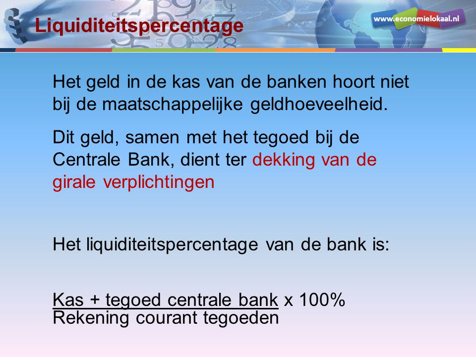www.economielokaal.nl Het geld in de kas van de banken hoort niet bij de maatschappelijke geldhoeveelheid. Dit geld, samen met het tegoed bij de Centr