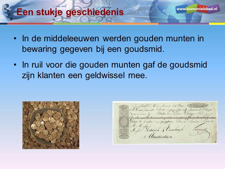 www.economielokaal.nl Een stukje geschiedenis In de middeleeuwen werden gouden munten in bewaring gegeven bij een goudsmid. In ruil voor die gouden mu
