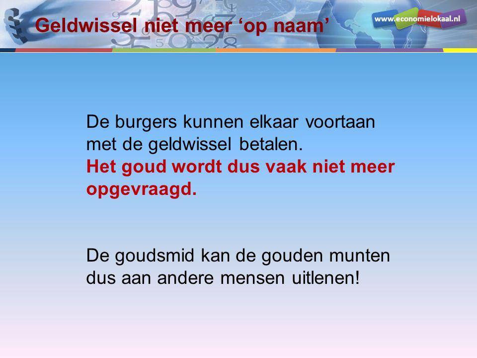 www.economielokaal.nl Bezit Schuld Goud20Geldwissel100 Debiteuren80 In dit voorbeeld heeft de goudsmid voor 80 aan goud uitgeleend.