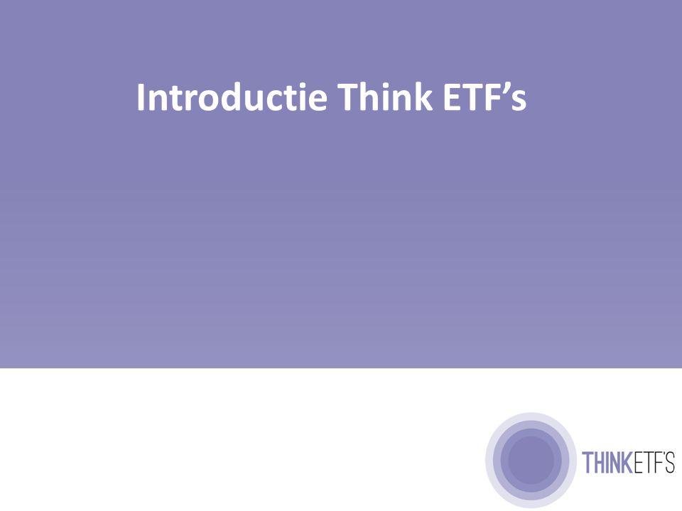 Geschiedenis van Think ETF's 33 Think ETF's ontvangt AFM vergunning en lanceert de eerste 5 ETF's BinckBank neemt een belang van 60% in Think ETF's Think ETF's lanceert 4 nieuwe ETF's en heeft in BeFrank eerste institutionele klant Think ETF's lanceert nieuwe ETF en verwelkomt Alex Vermogensbeheer als nieuwe klant Think ETF's lanceert Sustainable World ETF Think ETF's lanceert nieuwe huisstijl en website en treed vanaf nu actiever naar buiten