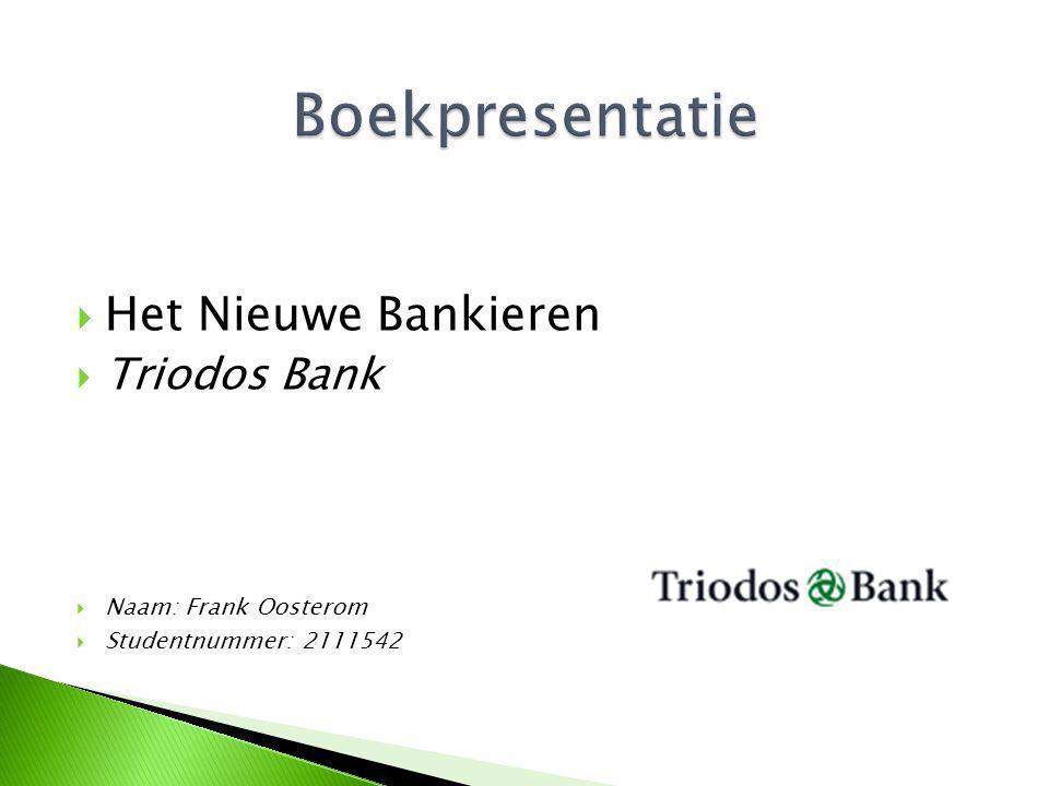  Het Nieuwe Bankieren  Triodos Bank  Naam: Frank Oosterom  Studentnummer: 2111542